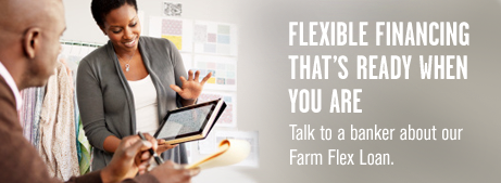 Flexible financing that's ready when you are. Talk to a banker about our Farm Flex Loan.