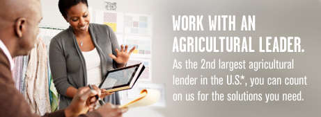 Work with an agricultural leader. As the second largest agricultural lender in the U.S.*, you can count on us for the solutions you need.