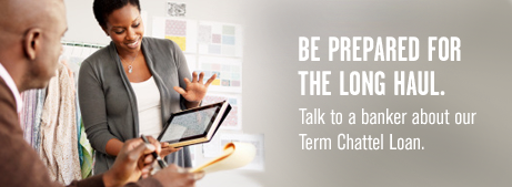 Be prepared for the long haul. Talk to a banker about our Term Chattel Loan.