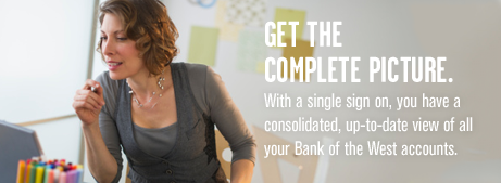 Get the complete picture. With a single sign on, you have a consolidated, up-to-date view of all your Bank of the West accounts.
